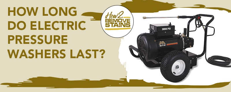 How long do electric pressure washers last?